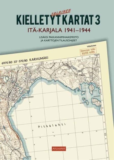 Kielletyt kartat 3: Itä-Karjala 1941—1944 -kirjan kansikuva