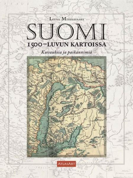 Suomi 1500-luvun kartoissa — Kuvauksia ja paikannimiä -kirjan kansikuva
