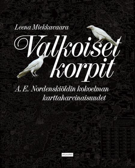 Valkoiset korpit – A.E. Nordenskiöldin kokoelman karttaharvinaisuudet